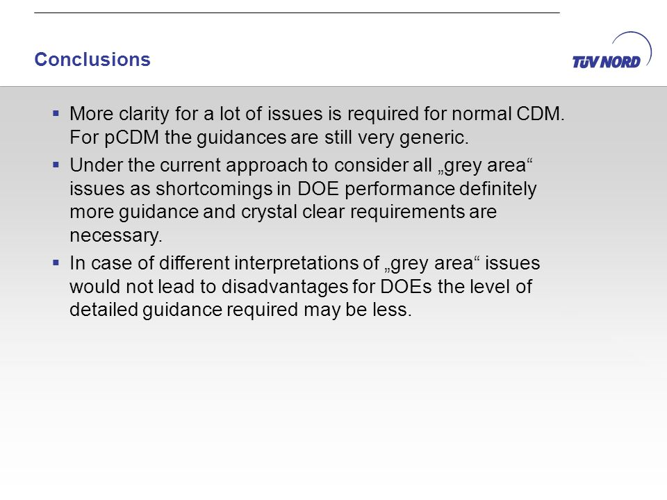 More clarity for a lot of issues is required for normal CDM. For pCDM the guidances are still very generic. Under the current approach to consider all