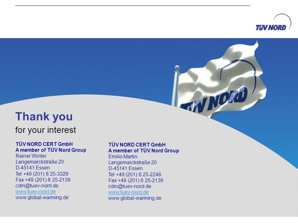 Thank you for your interest TÜV NORD CERT GmbH A member of TÜV Nord Group Rainer Winter Langemarckstraße 20 D-45141 Essen Tel +49 (201) 8 25-3329 Fax