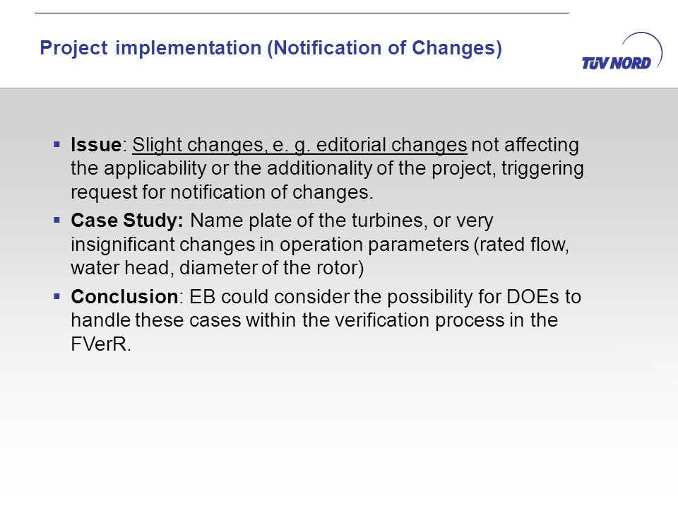 Issue: Slight changes, e. g. editorial changes not affecting the applicability or the additionality of the project, triggering request for notificatio