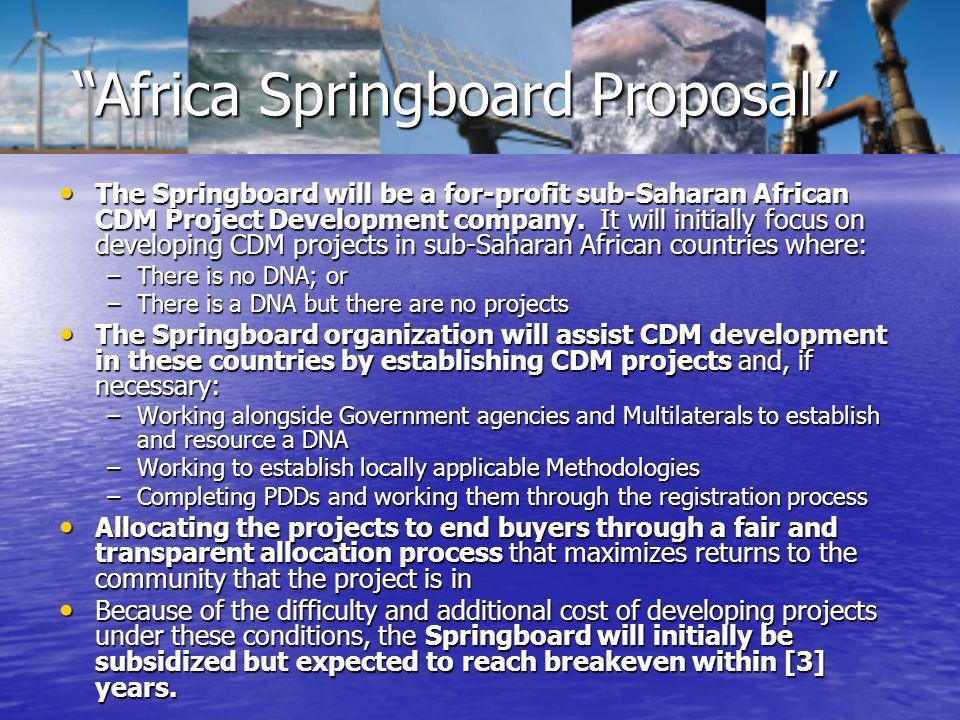 The Springboard will be a for-profit sub-Saharan African CDM Project Development company.