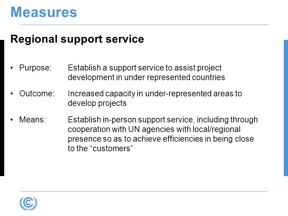 Measures Regional support service Purpose: Establish a support service to assist project development in under represented countries Outcome:Increased