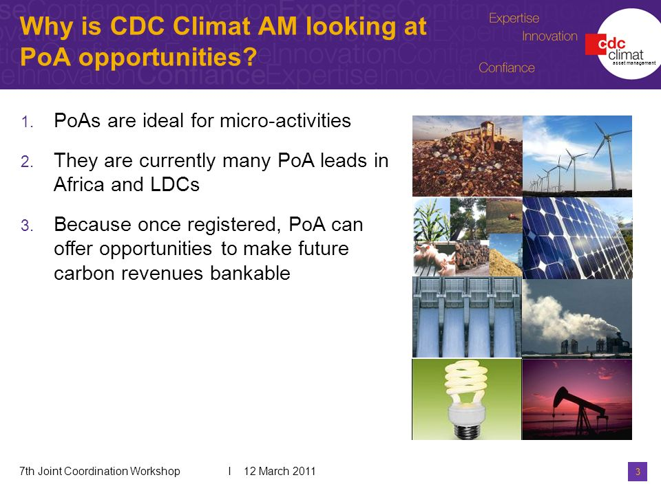 3 7th Joint Coordination Workshop I 12 March 2011 Why is CDC Climat AM looking at PoA opportunities.