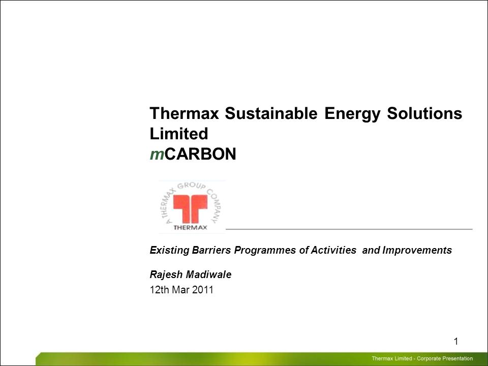 Thermax Limited – Corporate Presentation 1 Thermax Sustainable Energy Solutions Limited mCARBON Existing Barriers Programmes of Activities and Improve