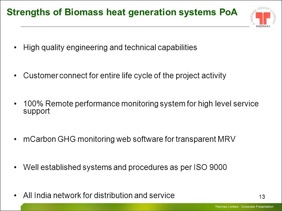 Thermax Limited – Corporate Presentation 13 Strengths of Biomass heat generation systems PoA High quality engineering and technical capabilities Custo