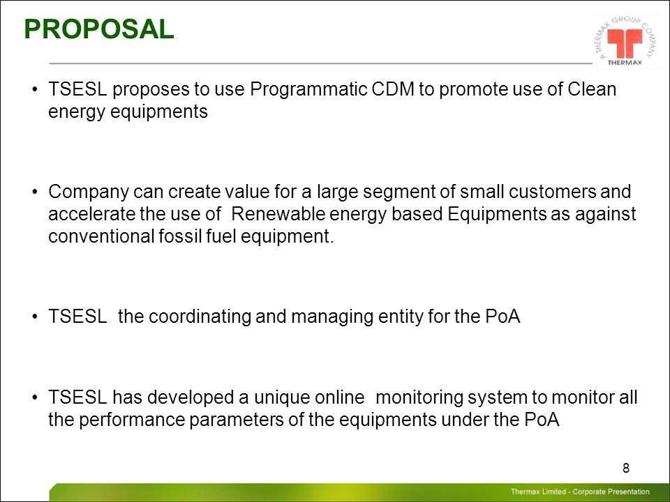 Thermax Limited – Corporate Presentation 8 PROPOSAL TSESL proposes to use Programmatic CDM to promote use of Clean energy equipments Company can creat