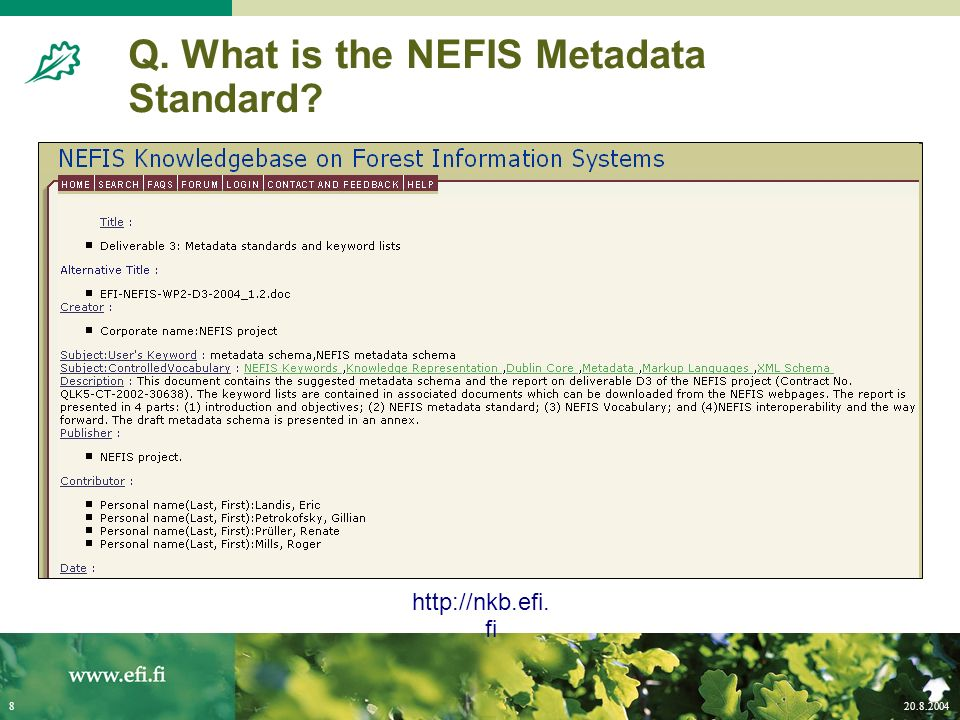 20.8.20048 Q. What is the NEFIS Metadata Standard? http://nkb.efi. fi