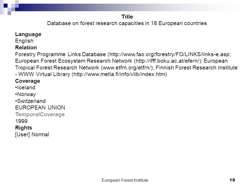 European Forest Institute19 Language English Relation Forestry Programme Links Database (http://www.fao.org/forestry/FO/LINKS/links-e.asp; European Fo