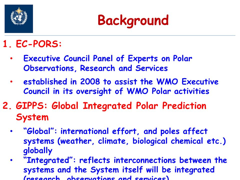 Background 1.EC-PORS: Executive Council Panel of Experts on Polar Observations, Research and Services established in 2008 to assist the WMO Executive