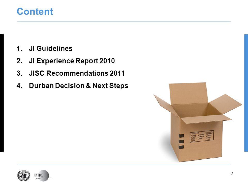 2 1.JI Guidelines 2.JI Experience Report 2010 3.JISC Recommendations 2011 4.Durban Decision & Next Steps Content