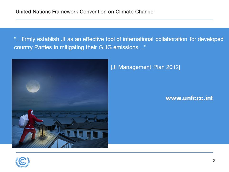 8 www.unfccc.int …firmly establish JI as an effective tool of international collaboration for developed country Parties in mitigating their GHG emissi