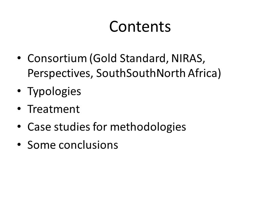 Contents Consortium (Gold Standard, NIRAS, Perspectives, SouthSouthNorth Africa) Typologies Treatment Case studies for methodologies Some conclusions