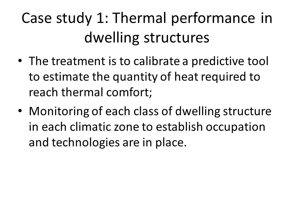 Case study 1: Thermal performance in dwelling structures The treatment is to calibrate a predictive tool to estimate the quantity of heat required to