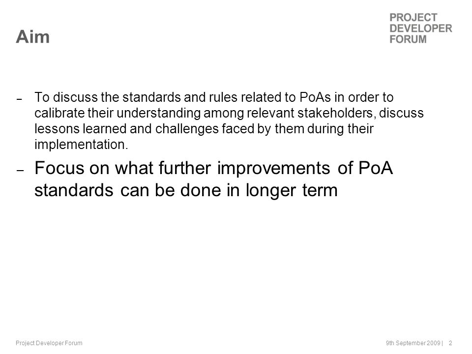 9th September 2009 | 2 Aim – To discuss the standards and rules related to PoAs in order to calibrate their understanding among relevant stakeholders, discuss lessons learned and challenges faced by them during their implementation.
