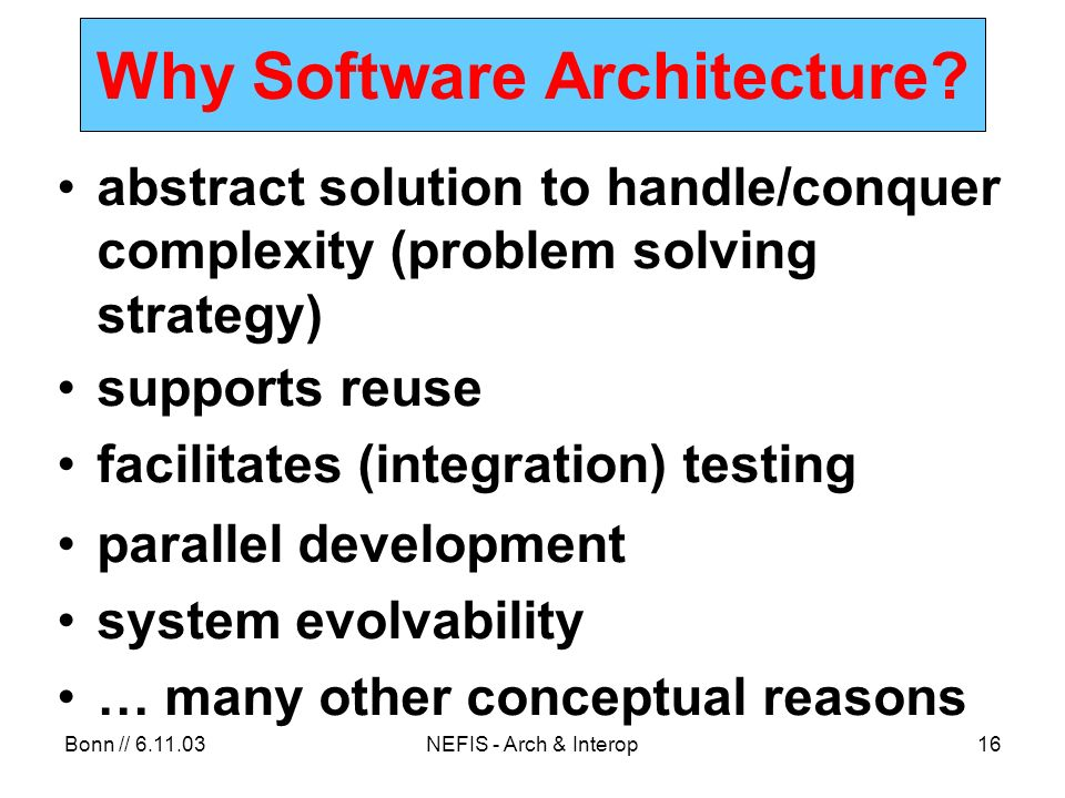 Bonn // 6.11.03NEFIS - Arch & Interop16 Why Software Architecture.