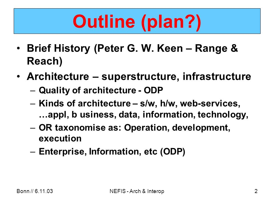 Bonn // 6.11.03NEFIS - Arch & Interop3 Outline (plan?) Open systems: Interoperability & portability –Definitions of each –Portability – kinds of –Levels of interoperability –Examples from Andreas Schuck & Peter Holmgren talk in Quebec, other examples – from grids/e-science Web services & Grids?