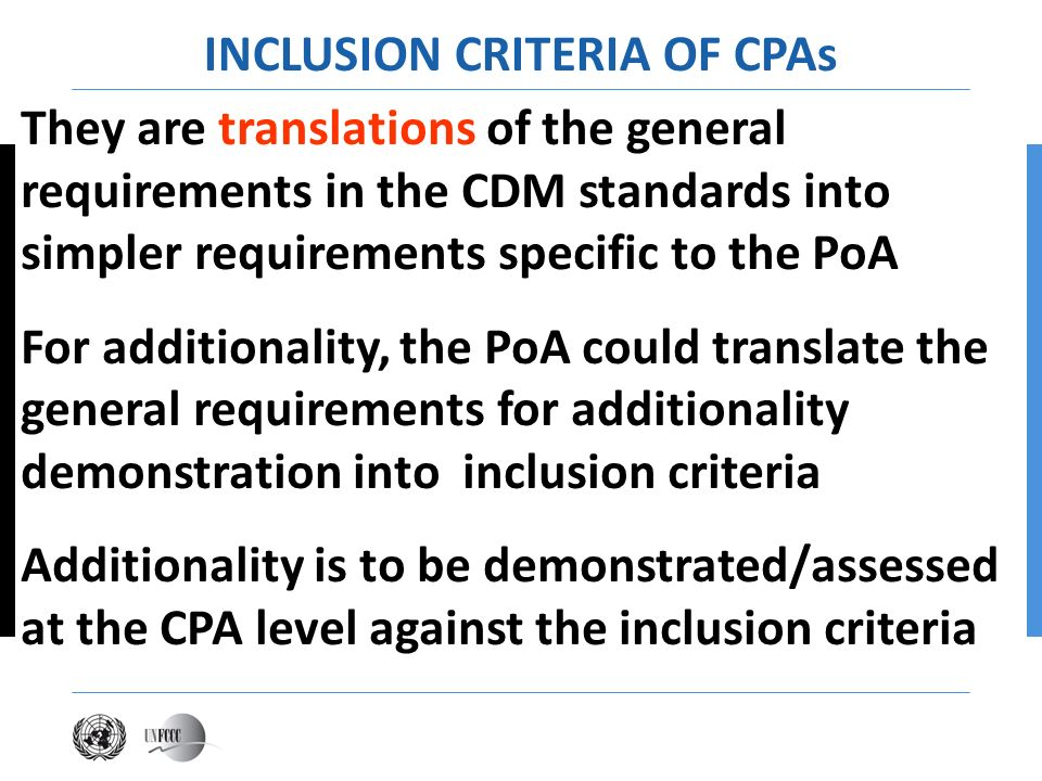 They are translations of the general requirements in the CDM standards into simpler requirements specific to the PoA For additionality, the PoA could