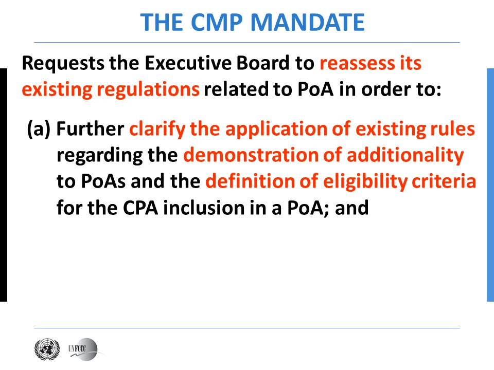 THE CMP MANDATE Requests the Executive Board to reassess its existing regulations related to PoA in order to: (a) Further clarify the application of e