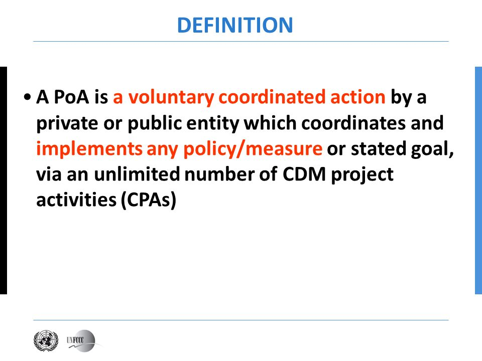 DEFINITION A PoA is a voluntary coordinated action by a private or public entity which coordinates and implements any policy/measure or stated goal, v