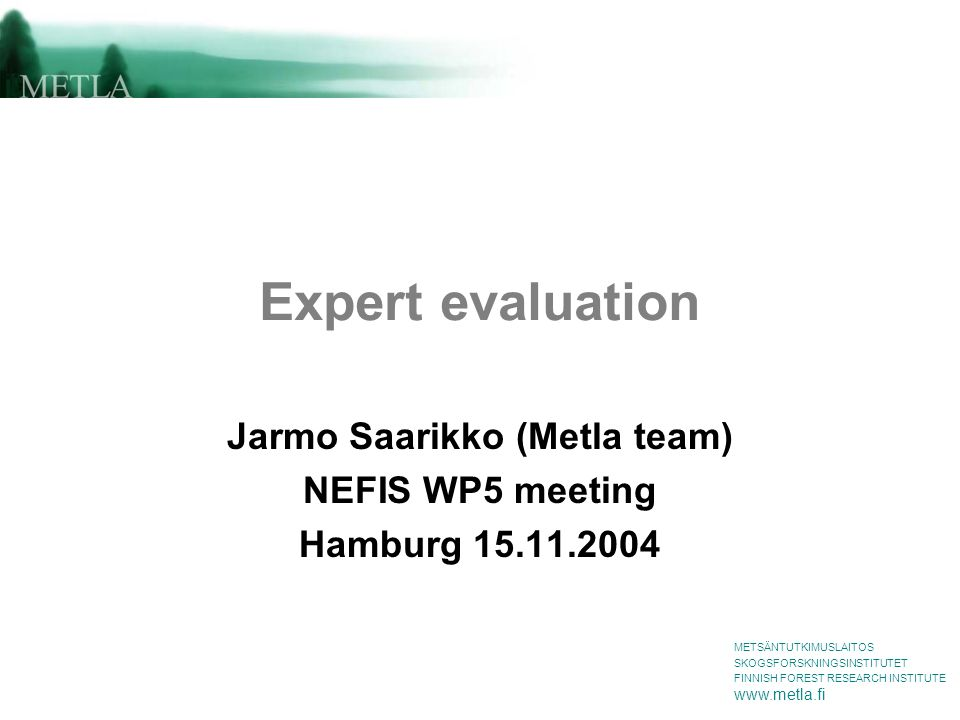 METSÄNTUTKIMUSLAITOS SKOGSFORSKNINGSINSTITUTET FINNISH FOREST RESEARCH INSTITUTE www.metla.fi Saarikko for NEFIS WP5 / Hamburg 15.11.2004 Metadata control The destination of the provided metadata was unclear Who owns the metadata.