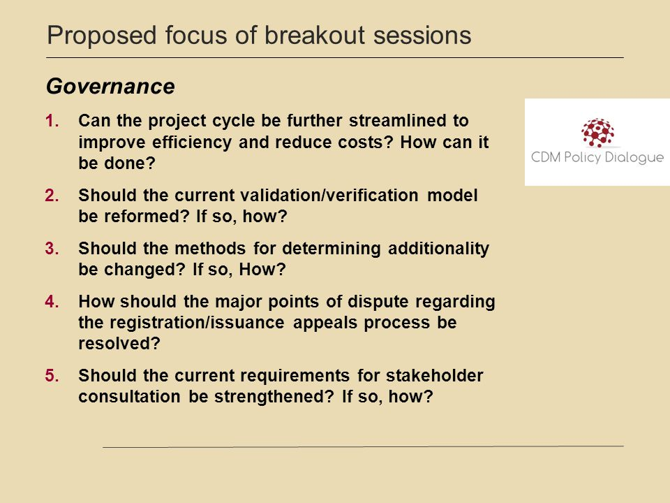 Proposed focus of breakout sessions Governance 1.Can the project cycle be further streamlined to improve efficiency and reduce costs.