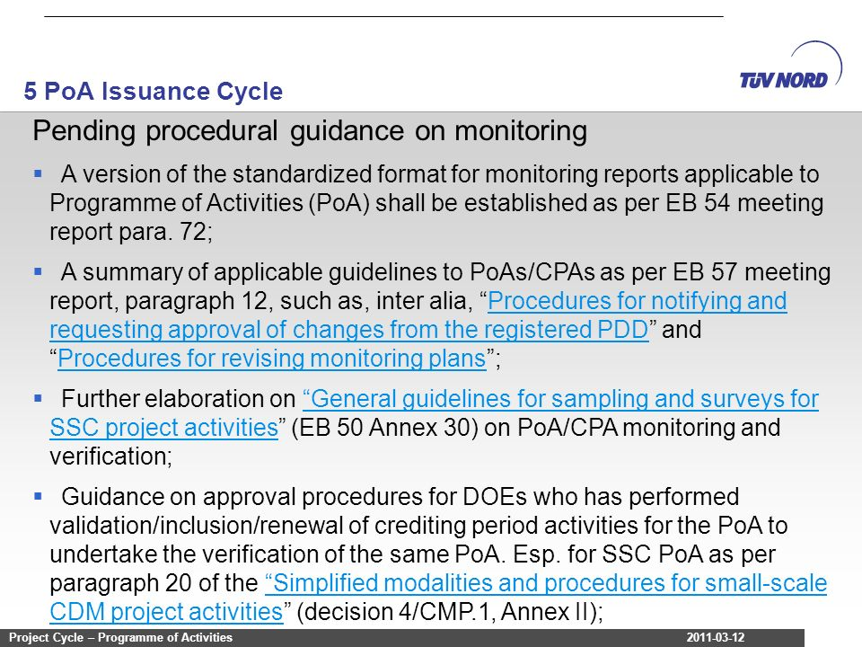 2011-03-12Project Cycle – Programme of Activities Pending procedural guidance on monitoring A version of the standardized format for monitoring reports applicable to Programme of Activities (PoA) shall be established as per EB 54 meeting report para.