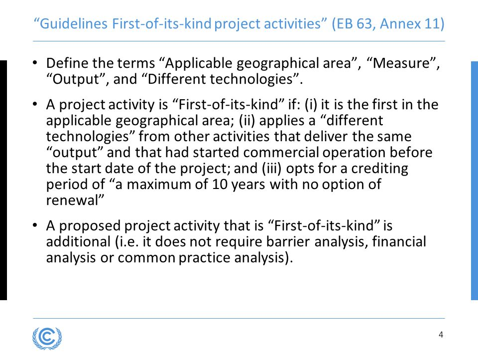 4 Guidelines First-of-its-kind project activities (EB 63, Annex 11) Define the terms Applicable geographical area, Measure, Output, and Different technologies.