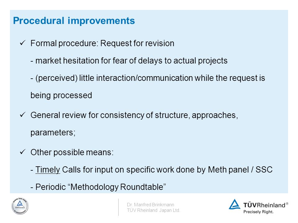 Procedural improvements Formal procedure: Request for revision - market hesitation for fear of delays to actual projects - (perceived) little interact