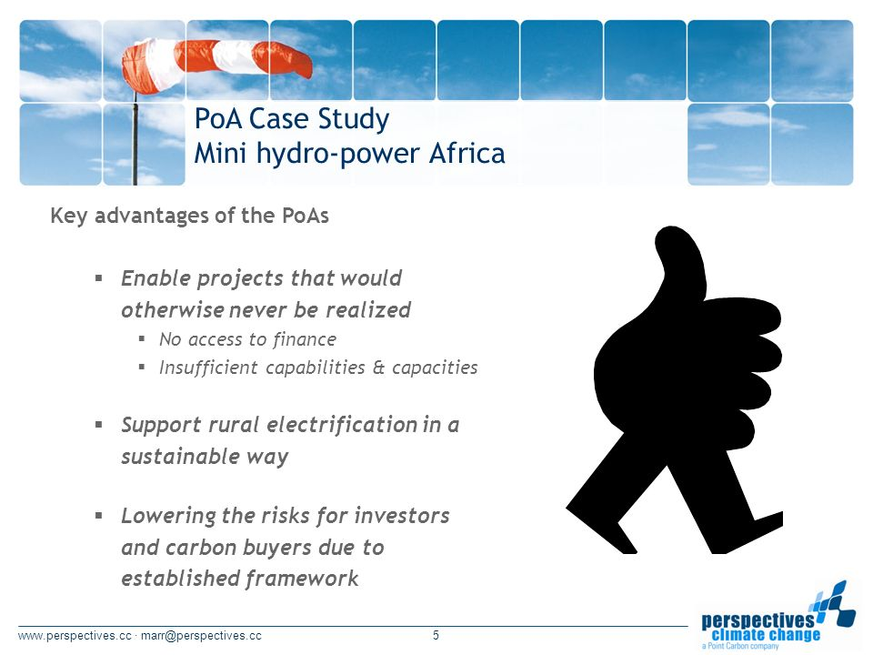 www.perspectives.cc · marr@perspectives.cc6 Main challenges of the PoAs Institutional framework with interrelations and dependencies Setting up a business model which enables a high participation and being operable High level of standardization required PoA Case Study Mini hydro-power Africa