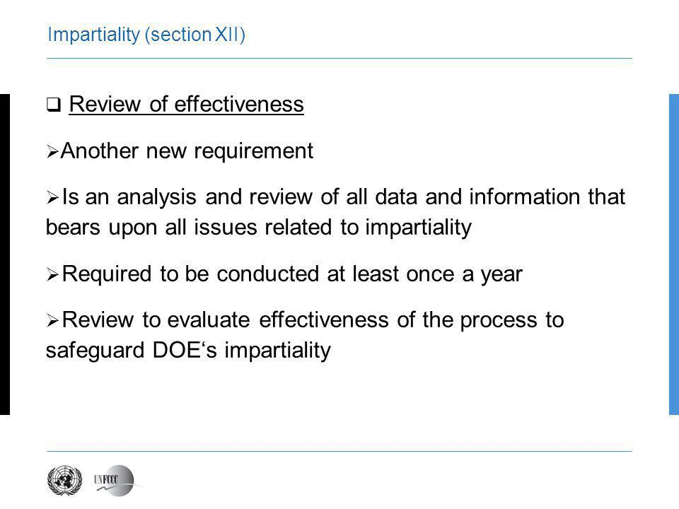 Impartiality (section XII) Review of effectiveness Another new requirement Is an analysis and review of all data and information that bears upon all issues related to impartiality Required to be conducted at least once a year Review to evaluate effectiveness of the process to safeguard DOEs impartiality