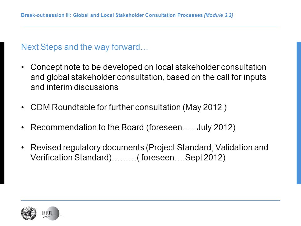 Break-out session III: Global and Local Stakeholder Consultation Processes [Module 3.3] Next Steps and the way forward… Concept note to be developed o