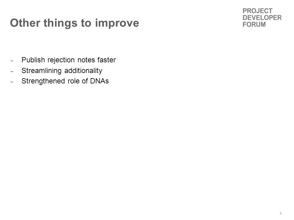 4 Other things to improve – Publish rejection notes faster – Streamlining additionality – Strengthened role of DNAs