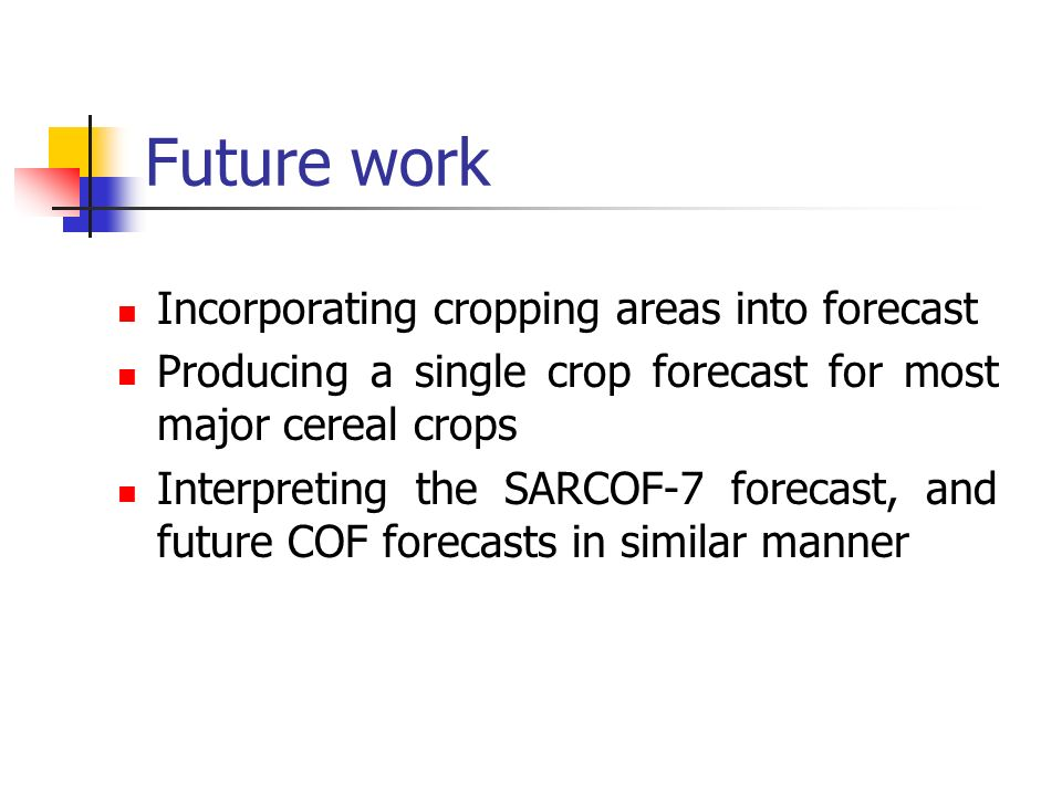 Future work Incorporating cropping areas into forecast Producing a single crop forecast for most major cereal crops Interpreting the SARCOF-7 forecast, and future COF forecasts in similar manner