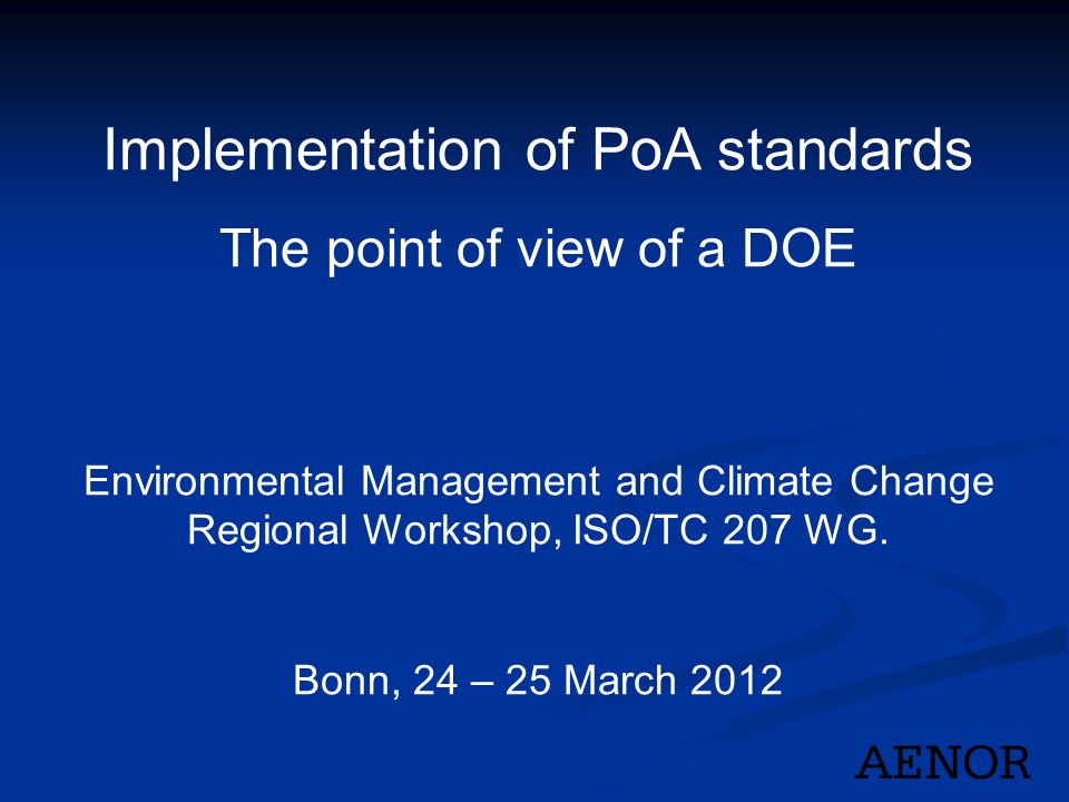 Implementation of PoA standards The point of view of a DOE Environmental Management and Climate Change Regional Workshop, ISO/TC 207 WG.