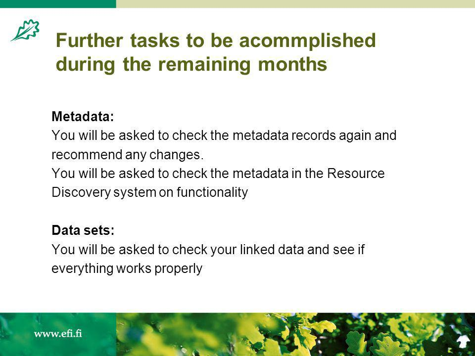 Further tasks to be acommplished during the remaining months Metadata: You will be asked to check the metadata records again and recommend any changes