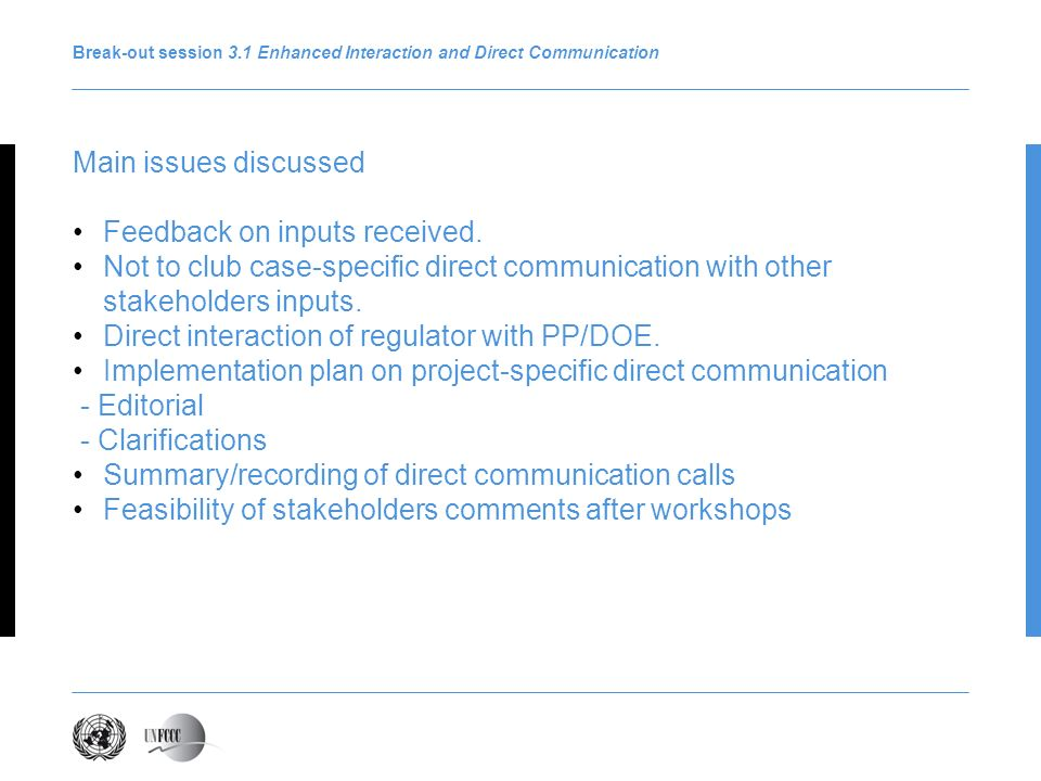 Break-out session 3.1 Enhanced Interaction and Direct Communication Main issues discussed Feedback on inputs received.