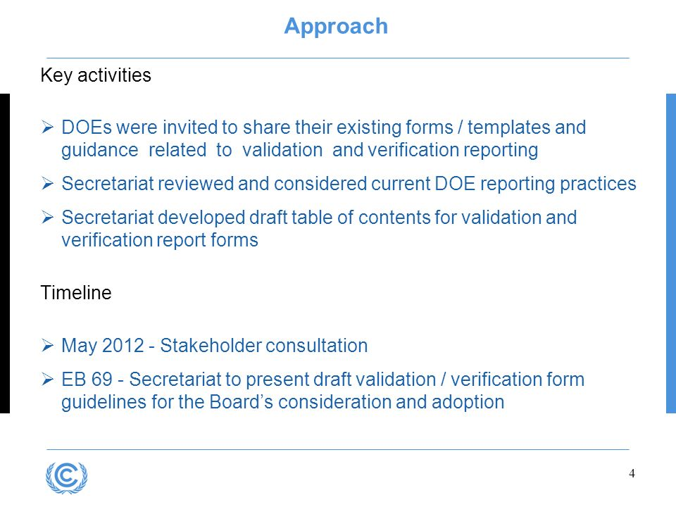 4 Approach Key activities DOEs were invited to share their existing forms / templates and guidance related to validation and verification reporting Se