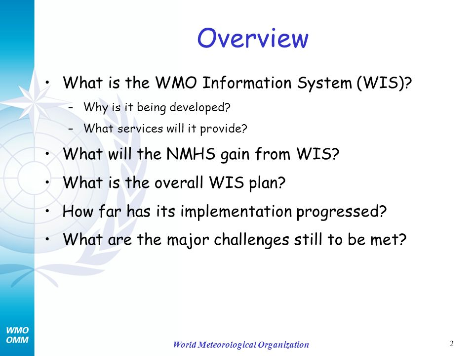 2 World Meteorological Organization Overview What is the WMO Information System (WIS).