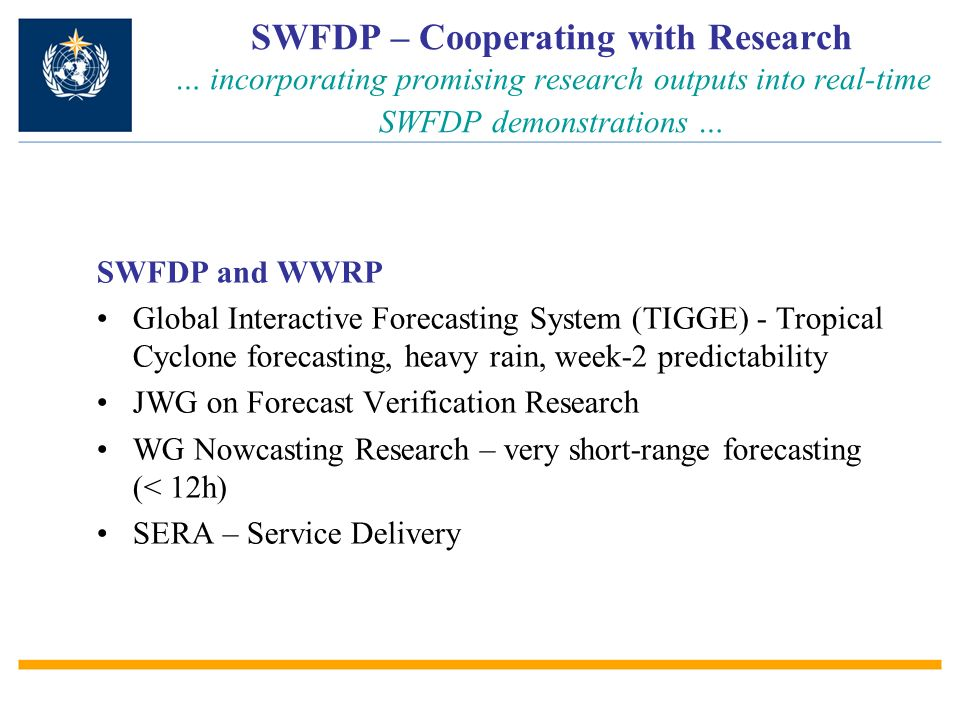 SWFDP – Cooperating with Research … incorporating promising research outputs into real-time SWFDP demonstrations … SWFDP and WWRP Global Interactive F