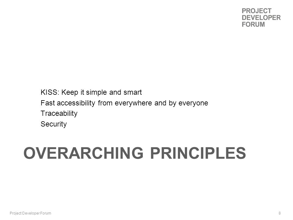 8 OVERARCHING PRINCIPLES KISS: Keep it simple and smart Fast accessibility from everywhere and by everyone Traceability Security Project Developer Forum