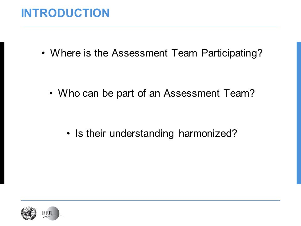 INTRODUCTION Where is the Assessment Team Participating? Who can be part of an Assessment Team? Is their understanding harmonized?