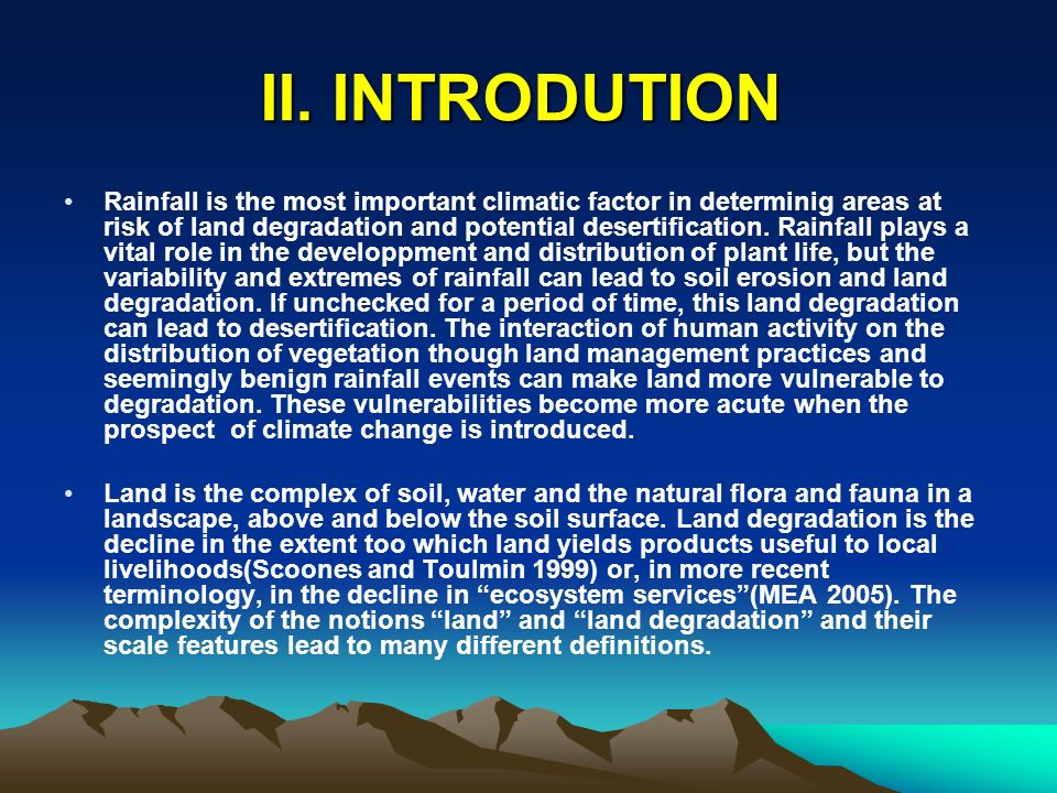INTRODUTION (CONT.) A special form of land degradation is desertification, land degradation in the arid, semi-arid and dry sub-humid areas most vunerable to land degradation.