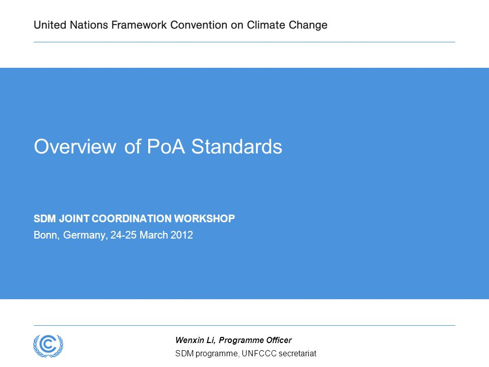 SDM programme, UNFCCC secretariat Wenxin Li, Programme Officer Overview of PoA Standards SDM JOINT COORDINATION WORKSHOP Bonn, Germany, 24-25 March 2012