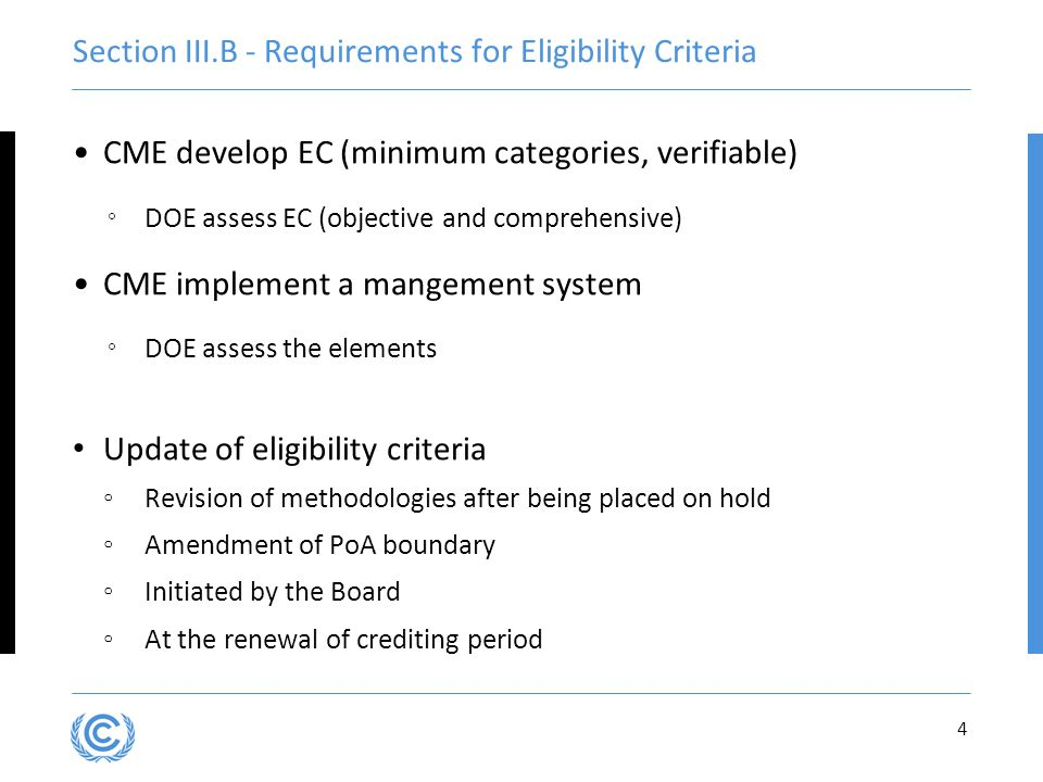 Section III.B - Requirements for Eligibility Criteria CME develop EC (minimum categories, verifiable) DOE assess EC (objective and comprehensive) CME implement a mangement system DOE assess the elements Update of eligibility criteria Revision of methodologies after being placed on hold Amendment of PoA boundary Initiated by the Board At the renewal of crediting period 4