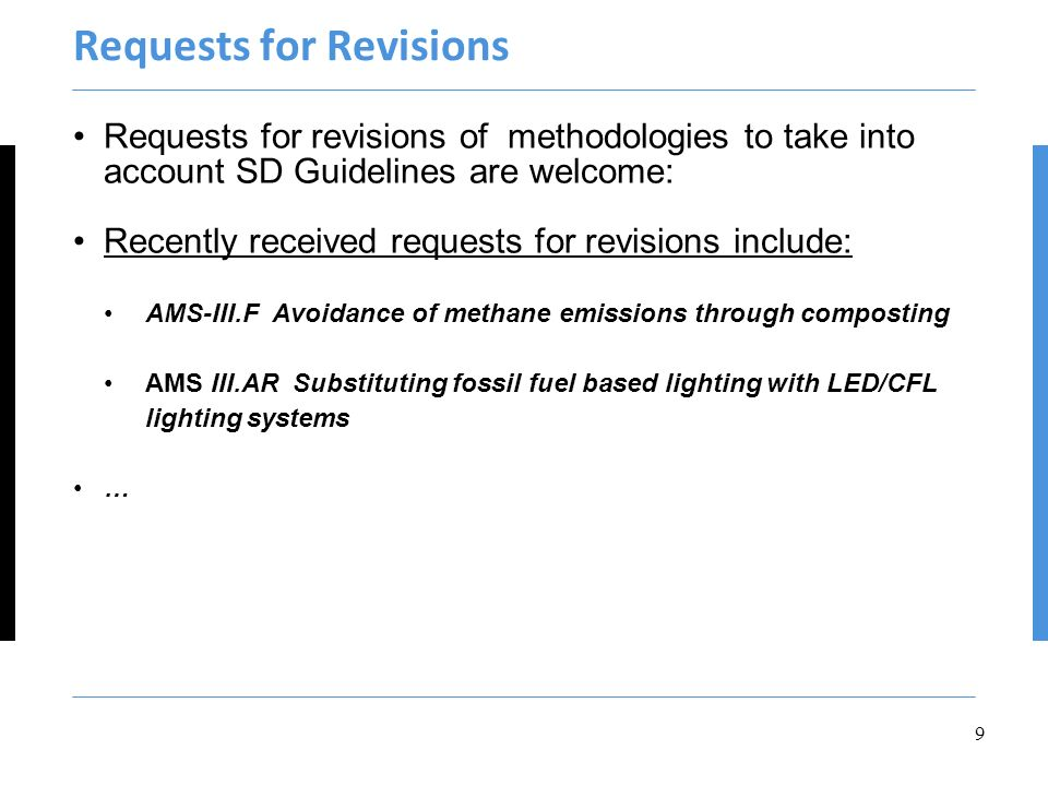 Requests for Revisions Requests for revisions of methodologies to take into account SD Guidelines are welcome: Recently received requests for revisions include: AMS-III.F Avoidance of methane emissions through composting AMS III.AR Substituting fossil fuel based lighting with LED/CFL lighting systems … 9