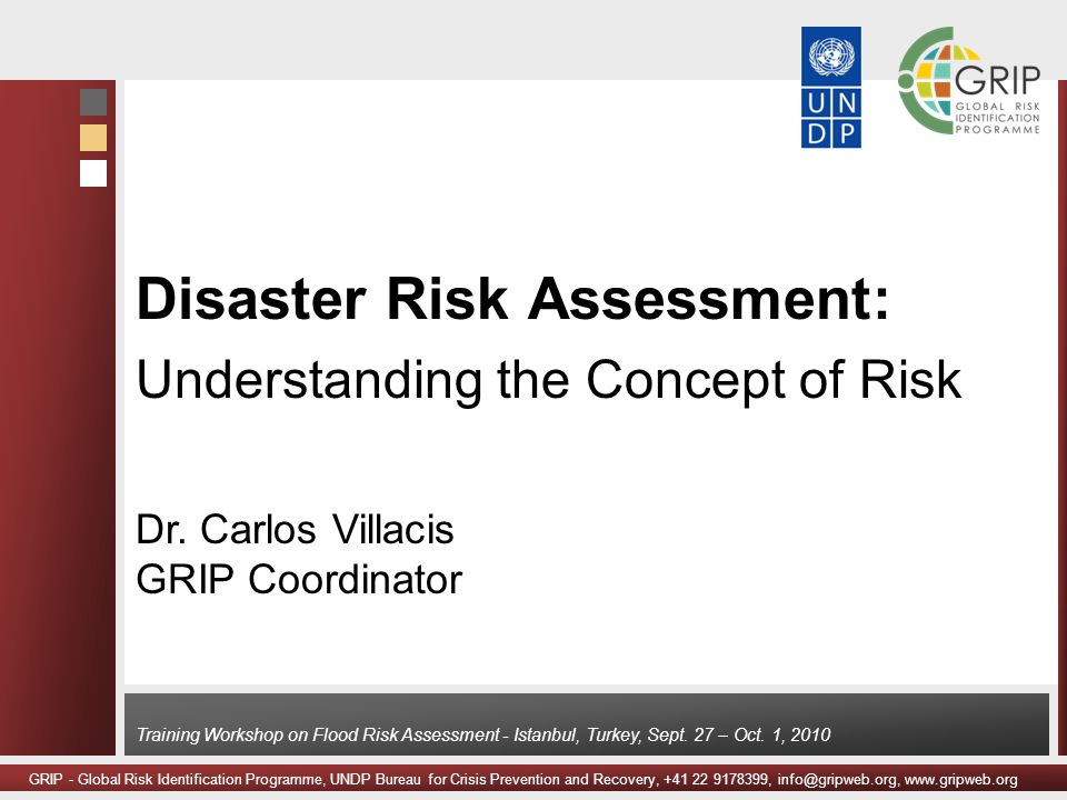 GRIP - Global Risk Identification Programme, UNDP Bureau for Crisis Prevention and Recovery, +41 22 9178399, info@gripweb.org, www.gripweb.org Trainin