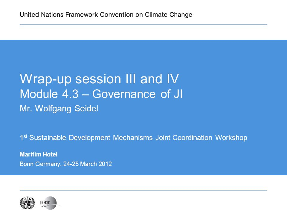 Maritim Hotel Bonn Germany, 24-25 March 2012 Wrap-up session III and IV Module 4.3 – Governance of JI Mr.
