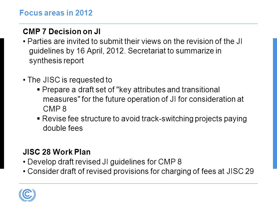 Focus areas in 2012 CMP 7 Decision on JI Parties are invited to submit their views on the revision of the JI guidelines by 16 April, 2012.