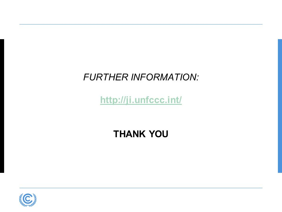 FURTHER INFORMATION: http://ji.unfccc.int/ THANK YOU
