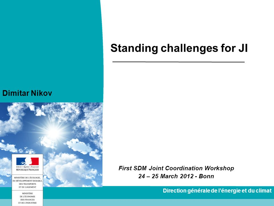 Direction générale de lénergie et du climat Standing challenges for JI First SDM Joint Coordination Workshop 24 – 25 March 2012 - Bonn Dimitar Nikov