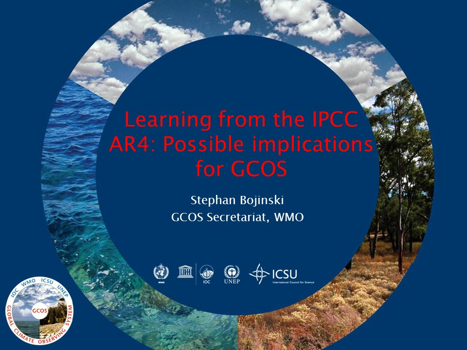 Learning from the IPCC AR4: Possible implications for GCOS Stephan Bojinski GCOS Secretariat, WMO